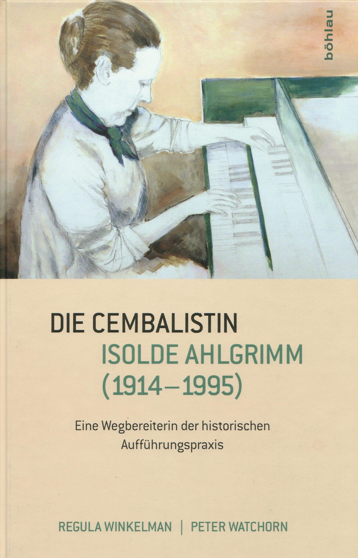 Regula Winkelmann et Peter Watchorn, Die Cembalistin Isolde Ahlgrimm, Böhlau Verlag 2016, ISBN 978-3-205-79679-4, cliquer pour une vue agrandie
